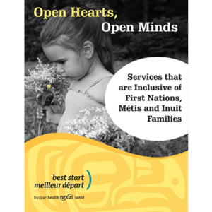 "Cover of the ""Open Hearts, Open Minds: Services that are Inclusive of First Nations, Metis and Inuit Families"" manual"