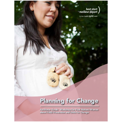 "Couverture du livret "" Planning for Change, Facilitator Guide: Workshop for First Nations Women about FASD Prevention and Skills for Change"""