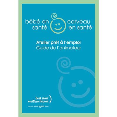Couverture du guide de l'animateur de l'atelier Bébé en santé, cerveau en santé